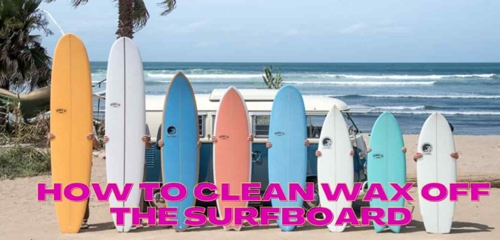 How to Clean Wax Off the Surfboard