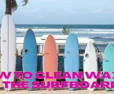 How to Clean Wax Off the Surfboard – 4 Easy steps